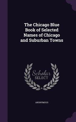 The Chicago Blue Book of Selected Names of Chicago and Suburban Towns - Anonymous