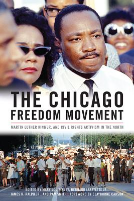 The Chicago Freedom Movement: Martin Luther King Jr. and Civil Rights Activism in the North - Finley, Mary Lou (Editor), and LaFayette, Bernard (Editor), and Ralph, James R. (Editor)