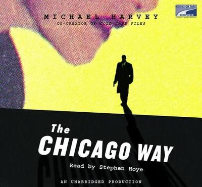 The Chicago Way - Harvey, Michael, Mr., and Hoye, Stephen (Read by)