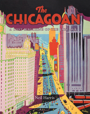 The Chicagoan: A Lost Magazine of the Jazz Age - Harris, Neil