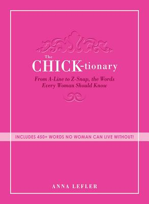 The Chicktionary: From A-line to Z-snap, the words every woman should know - Lefler, Anna