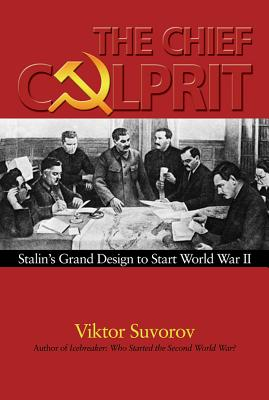 The Chief Culprit: Stalin's Grand Design to Start World War II - Suvorov, Viktor