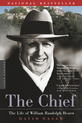 The Chief: The Life of William Randolph Hearst - Nasaw, David