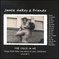 The Child in Me, Vol. 2 - Jamie deRoy & Friends