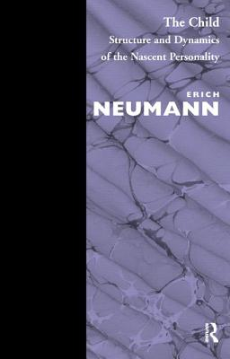 The Child: Structure and Dynamics of the Nascent Personality - Neumann, Erich, and Manheim, R. (Translated by)