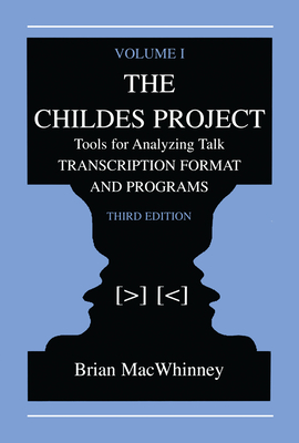 The Childes Project: Tools for Analyzing Talk, Volume I: Transcription Format and Programs - MacWhinney, Brian