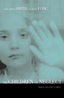 The Children of Neglect: When No One Cares - Smith, Margaret G