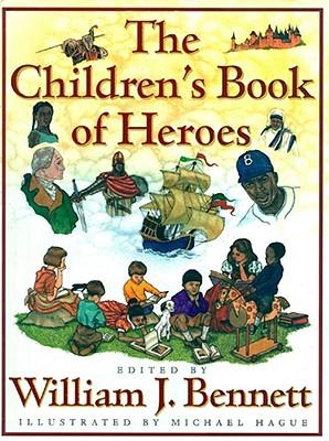 The Children's Book of Heroes - Bennett, William J, Dr. (Editor)