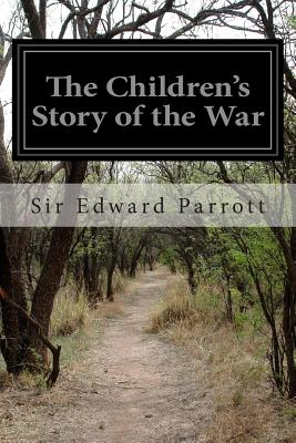 The Children's Story of the War - Parrott, Sir Edward