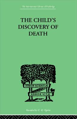The Child's Discovery of Death: A study in child psychology - Anthony, Sylvia