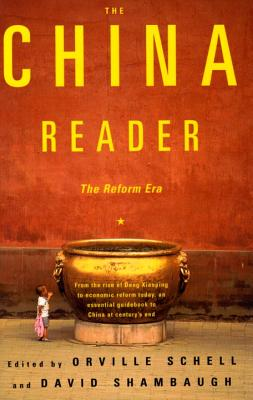 The China Reader: The Reform Era - Schell, Orville (Editor), and Shambaugh, David L (Editor)