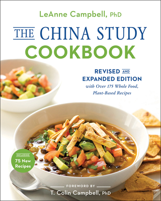 The China Study Cookbook: Revised and Expanded Edition with Over 175 Whole Food, Plant-Based Recipes - Campbell, Leanne