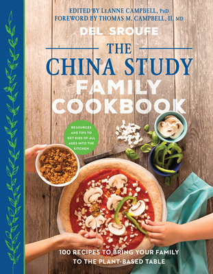 The China Study Family Cookbook: 100 Recipes to Bring Your Family to the Plant-Based Table - Sroufe, Del
