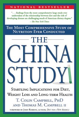 The China Study: The Most Comprehensive Study of Nutrition Ever Conducted and the Startling Implications for Diet, Weight Loss and Long-Term Health - Campbell, T. Colin, and (II.), Thomas M. Campbell