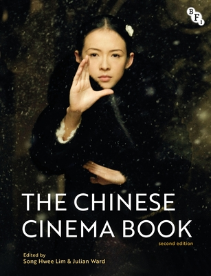 The Chinese Cinema Book - Lim, Song Hwee (Editor), and Ward, Julian (Editor)