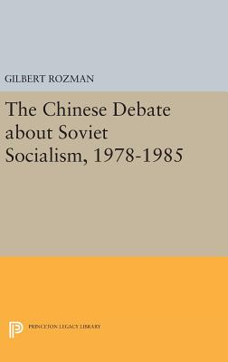 The Chinese Debate about Soviet Socialism, 1978-1985 - Rozman, Gilbert
