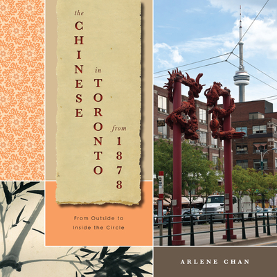 The Chinese in Toronto from 1878: From Outside to Inside the Circle - Chan, Arlene