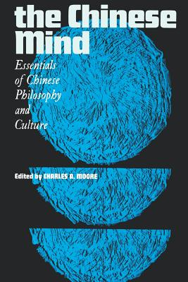 The Chinese Mind: Essentials of Chinese Philosophy and Culture - Moore, Charles a