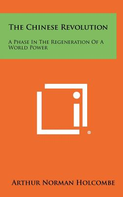 The Chinese Revolution: A Phase in the Regeneration of a World Power - Holcombe, Arthur Norman