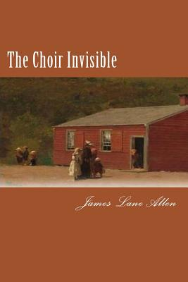 The Choir Invisible - Allen, James Lane