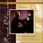 The Choral Music Of Ren? Clausen, Volume I