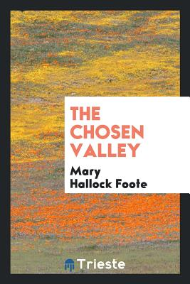 The Chosen Valley - Foote, Mary Hallock