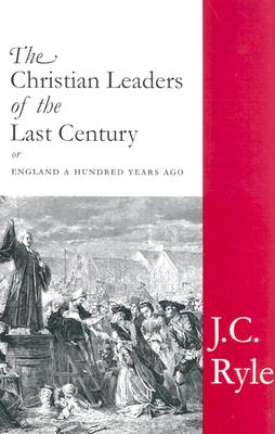 The Christian Leaders of the Last Century - Ryle, John Charles, BP.