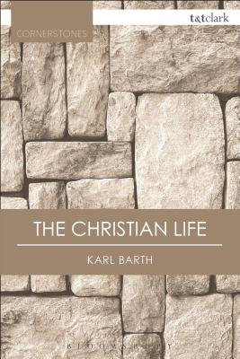 The Christian Life - Barth, Karl