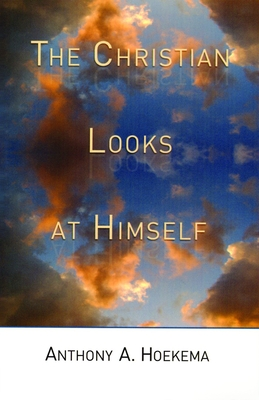 The Christian Looks at Himself - Hoekema, Anthony A