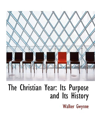 The Christian Year: Its Purpose and Its History (Large Print Edition) - Gwynne, Walker