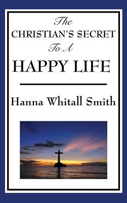 The Christian's Secret to a Happy Life - Smith, Whitall Hanna