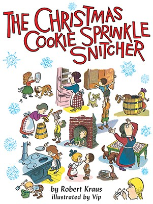 The Christmas Cookie Sprinkle Snitcher - Kraus, Robert