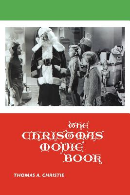 The Christmas Movie Book - Christie, Thomas A