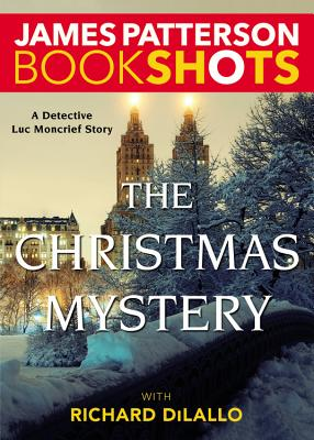 The Christmas Mystery: A Detective Luc Moncrief Mystery - Patterson, James, and DiLallo, Richard
