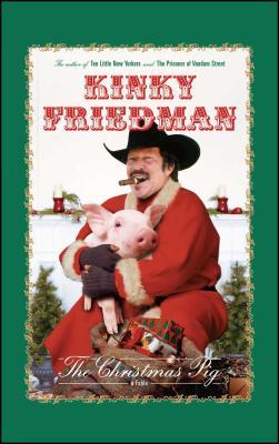 The Christmas Pig: A Fable - Friedman, Kinky