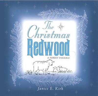 The Christmas Redwood: A Forest Parable - Kirk, Janice Emily
