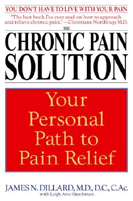 The Chronic Pain Solution: Your Personal Path to Pain Relief - Dillard, N M D, and Dillard, James N, and Hirschman, Leigh Ann