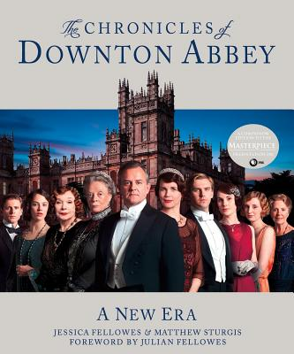 The Chronicles of Downton Abbey: A New Era - Fellowes, Jessica, and Sturgis, Matthew, and Fellowes, Julian (Foreword by)