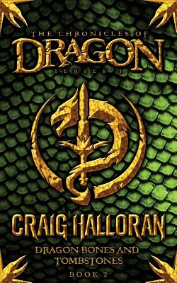 The Chronicles of Dragon: Dragon Bones and Tombstones (Book 2) - Halloran, Craig