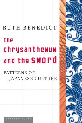 The Chrysanthemum and the Sword - Benedict, Ruth, and Buruma, Ian (Foreword by)