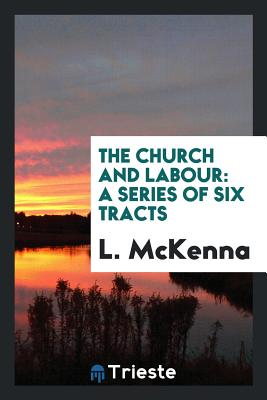 The Church and Labour: A Series of Six Tracts - McKenna, L
