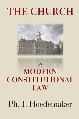 The Church and Modern Constitutional Law - Hoedemaker, Philippus Jacobus, and Alvarado, Ruben (Translated by)