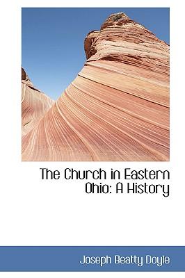 The Church in Eastern Ohio: A History - Doyle, Joseph Beatty
