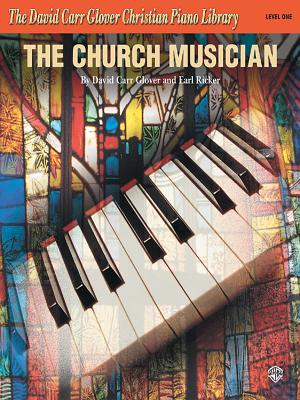 The Church Musician: Level 1 - Glover, David Carr, and Ricker, Earl