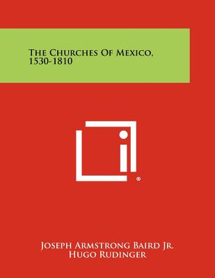 The Churches of Mexico, 1530-1810 - Baird Jr, Joseph Armstrong
