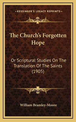 The Church's Forgotten Hope: Or Scriptural Studies on the Translation of the Saints (1905) - Bramley-Moore, William
