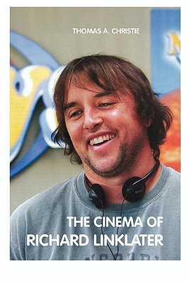 The Cinema of Richard Linklater - Christie, Thomas A