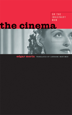 The Cinema, or the Imaginary Man - Morin, Edgar, and Mortimer, Lorraine (Translated by)