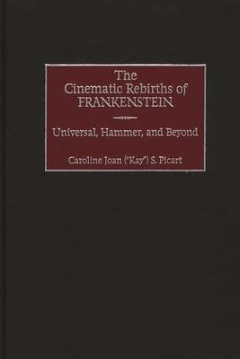 The Cinematic Rebirths of Frankenstein: Universal, Hammer, and Beyond - Picart, Caroline