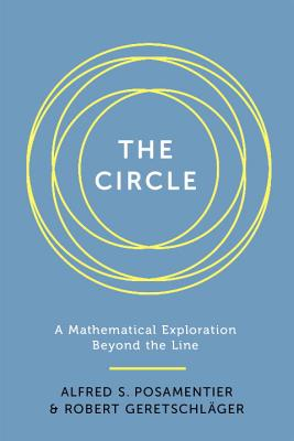 The Circle: A Mathematical Exploration Beyond the Line - Posamentier, Alfred S, Dr., and Geretschlager, Robert